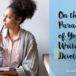 On the Paradox of Your (Writer's) Devotion