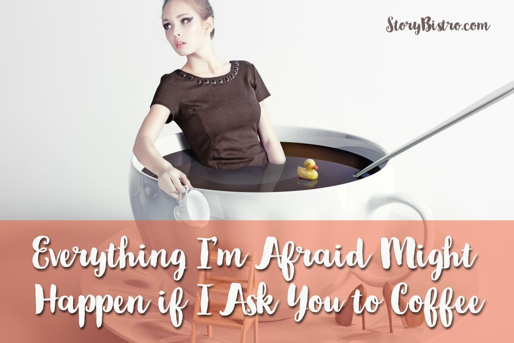 Everything I'm Afraid Might Happen If I Ask a New Contact to Get Coffee [The Small Biz Owner's Edition]