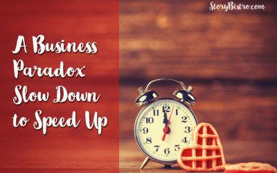 A Business Paradox: Slow Down to Speed Up