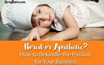 Bored or Apathetic? How to Rekindle the Passion for Your Business