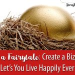 Not a Fairytale: How to Create a Business that Helps You Live Happily Ever After