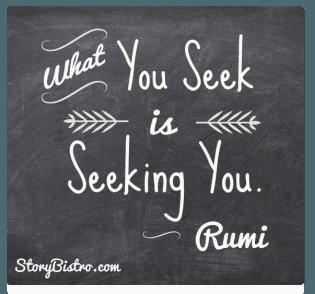 what you seek is seeking you