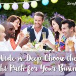 Wide vs. Deep: How to Choose the Right Path for Building Your Business
